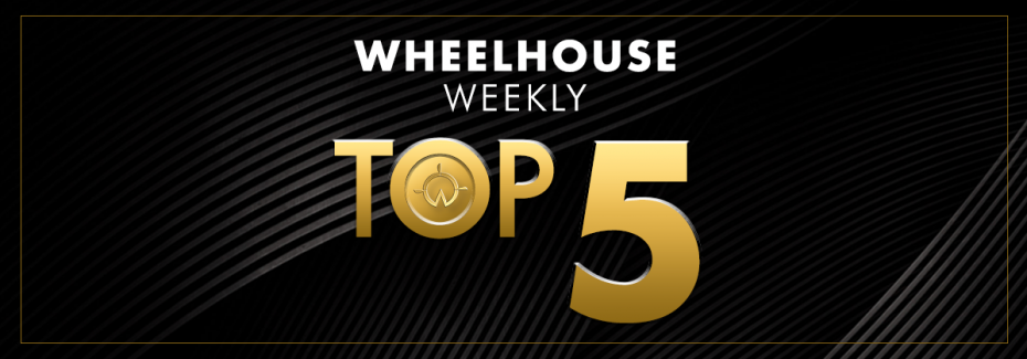 Wheelhouse's Weekly Top 5 | July 30 – August 3