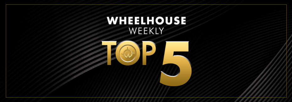 Wheelhouse's Weekly Top 5 | August 13 -17
