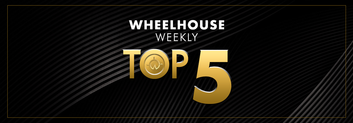 Wheelhouse's Weekly Top 5 | August 6 – 10